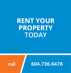 Rent Your Property Today - Call 604.736.6478